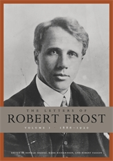 Cover: The Letters of Robert Frost, Volume 1: 1886–1920, by Robert Frost, edited by Donald Sheehy, Mark Richardson, and Robert Faggen, from Harvard University Press