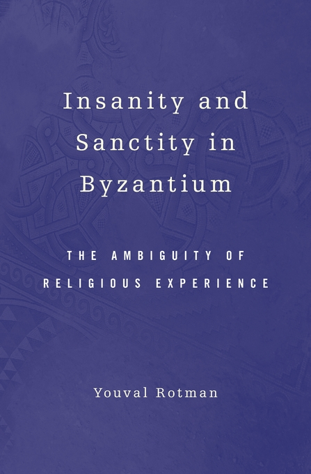Cover: Insanity and Sanctity in Byzantium: The Ambiguity of Religious Experience, from Harvard University Press