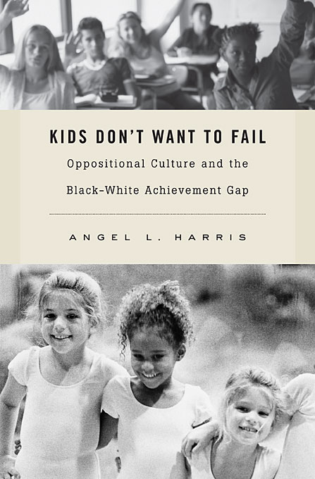 Cover: Kids Don't Want to Fail: Oppositional Culture and the Black-White Achievement Gap, from Harvard University Press