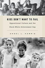 Cover: Kids Don't Want to Fail: Oppositional Culture and the Black-White Achievement Gap