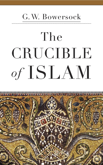 Cover: The Crucible of Islam, from Harvard University Press