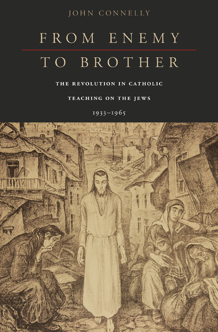 Cover: From Enemy to Brother: The Revolution in Catholic Teaching on the Jews, 1933–1965, from Harvard University Press