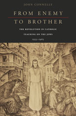 Cover: From Enemy to Brother: The Revolution in Catholic Teaching on the Jews, 1933–1965