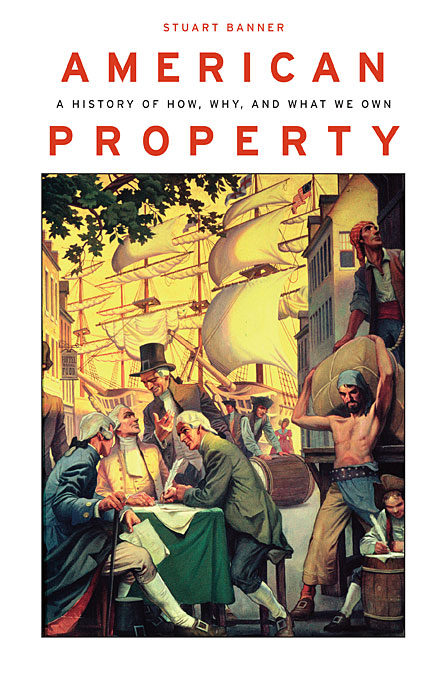 Cover: American Property: A History of How, Why, and What We Own, from Harvard University Press