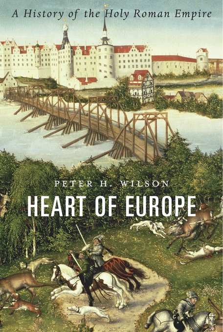 Cover: Heart of Europe: A History of the Holy Roman Empire, from Harvard University Press