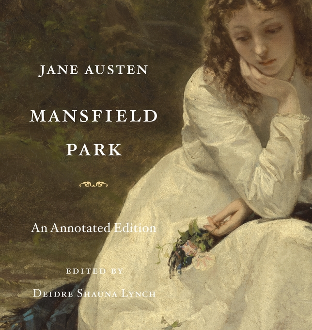 Cover: Mansfield Park: An Annotated Edition, by Jane Austen, edited by Deidre Shauna Lynch, from Harvard University Press