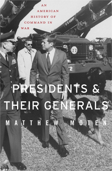 Cover: Presidents and Their Generals: An American History of Command in War, from Harvard University Press