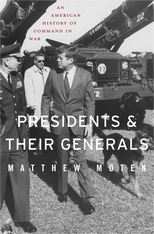 Cover: Presidents and Their Generals: An American History of Command in War