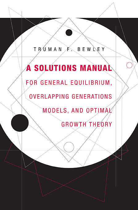 Cover: A Solutions Manual for <i>General Equilibrium, Overlapping Generations Models, and Optimal Growth Theory</i>, from Harvard University Press