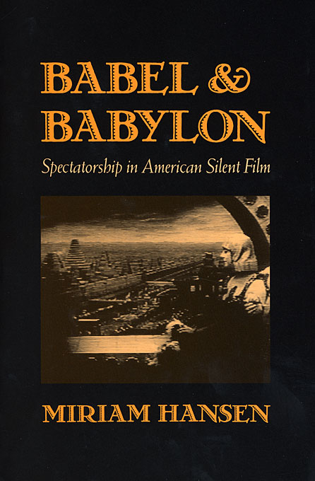 Cover: Babel and Babylon: Spectatorship in American Silent Film, from Harvard University Press