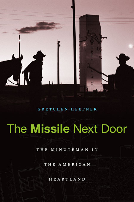 Cover: The Missile Next Door: The Minuteman in the American Heartland, from Harvard University Press