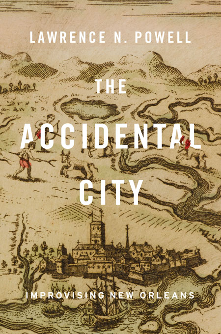 Cover: The Accidental City: Improvising New Orleans, from Harvard University Press