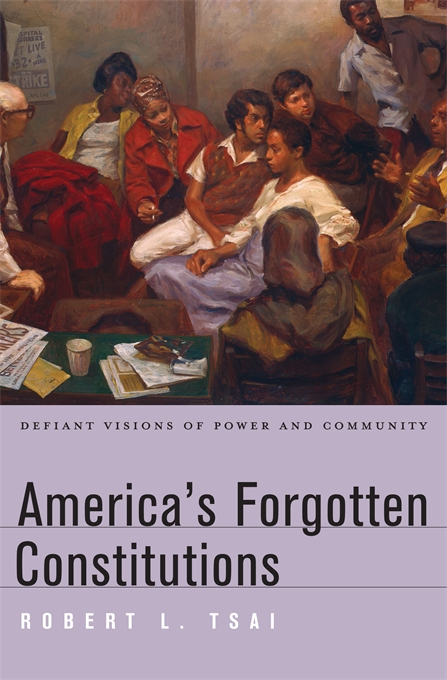 Cover: America's Forgotten Constitutions: Defiant Visions of Power and Community, from Harvard University Press