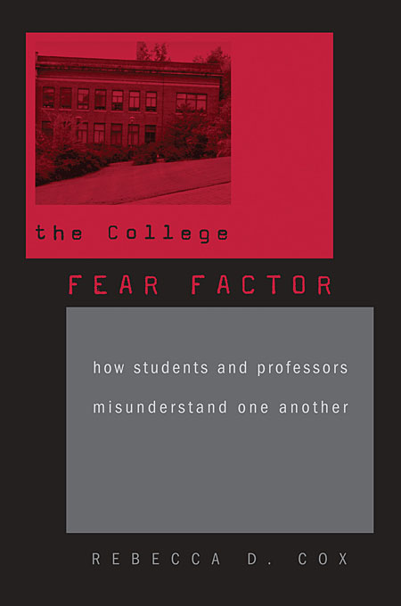 Cover: The College Fear Factor: How Students and Professors Misunderstand One Another, from Harvard University Press