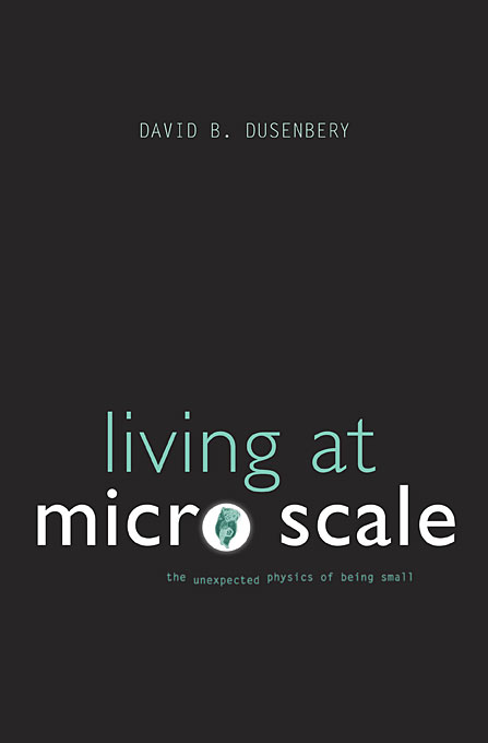 Cover: Living at Micro Scale: The Unexpected Physics of Being Small, from Harvard University Press