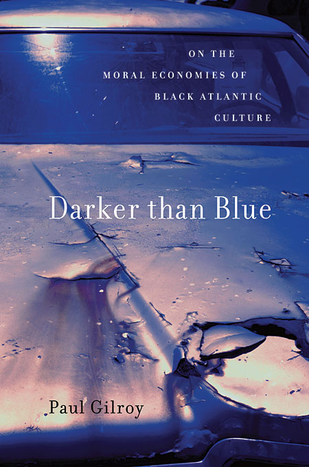 Cover: Darker than Blue: On the Moral Economies of Black Atlantic Culture, from Harvard University Press