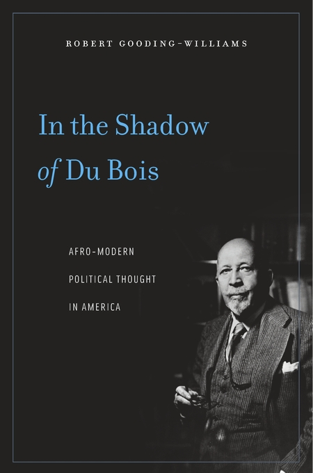 Cover: In the Shadow of Du Bois: Afro-Modern Political Thought in America, from Harvard University Press