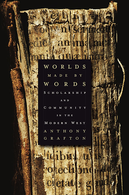 Cover: Worlds Made by Words: Scholarship and Community in the Modern West, from Harvard University Press