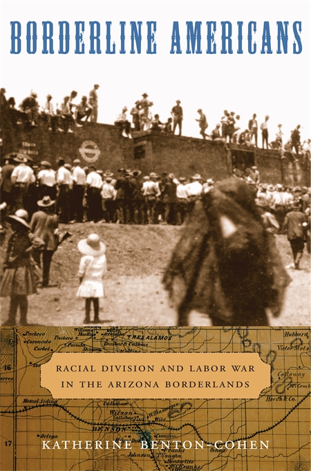 Cover: Borderline Americans: Racial Division and Labor War in the Arizona Borderlands, from Harvard University Press