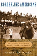 Cover: Borderline Americans: Racial Division and Labor War in the Arizona Borderlands