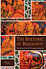 Cover: The Rhetoric of Biography: Narrating Lives in Persianate Societies