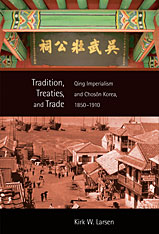 Cover: Tradition, Treaties, and Trade: Qing Imperialism and Chosŏn Korea, 1850–1910