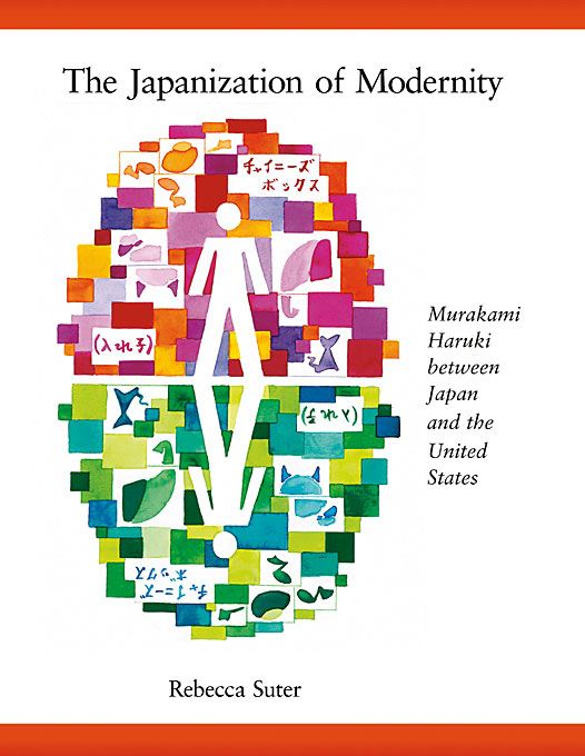 Cover: The Japanization of Modernity: Murakami Haruki between Japan and the United States, from Harvard University Press