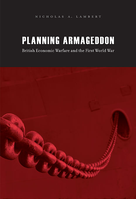 Cover: Planning Armageddon: British Economic Warfare and the First World War, from Harvard University Press