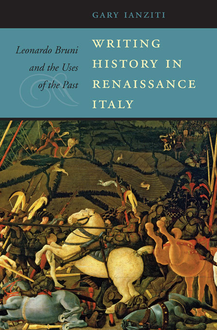 Cover: Writing History in Renaissance Italy: Leonardo Bruni and the Uses of the Past, from Harvard University Press