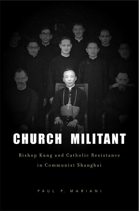 Cover: Church Militant: Bishop Kung and Catholic Resistance in Communist Shanghai, from Harvard University Press