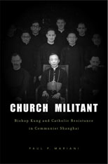 Cover: Church Militant: Bishop Kung and Catholic Resistance in Communist Shanghai