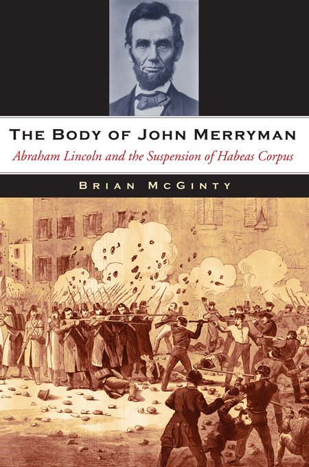 Cover: The Body of John Merryman: Abraham Lincoln and the Suspension of Habeas Corpus, from Harvard University Press