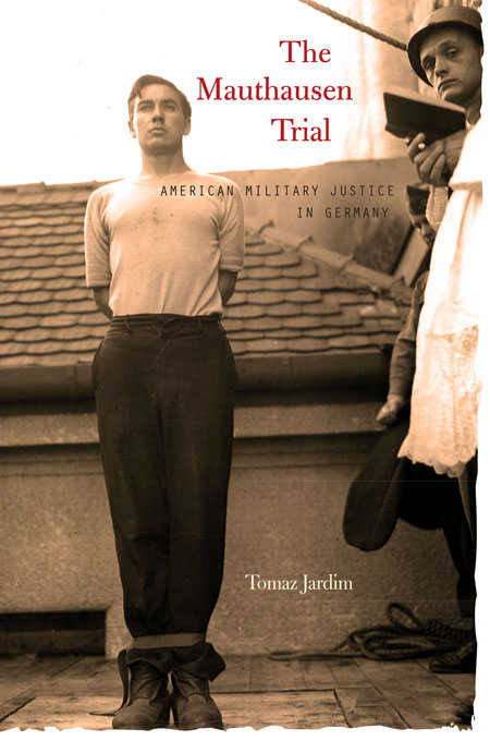 Cover: The Mauthausen Trial: American Military Justice in Germany, from Harvard University Press