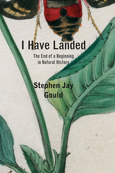 Cover: I Have Landed: The End of a Beginning in Natural History, from Harvard University Press