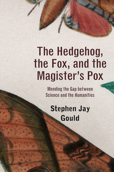 Cover: The Hedgehog, the Fox, and the Magister's Pox: Mending the Gap between Science and the Humanities, from Harvard University Press