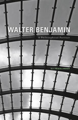 Cover: Walter Benjamin: A Philosophical Portrait, by Eli Friedlander, from Harvard University Press