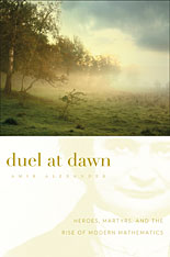 Cover: Duel at Dawn: Heroes, Martyrs, and the Rise of Modern Mathematics