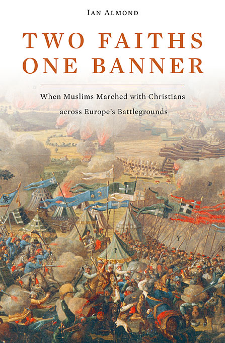 Cover: Two Faiths, One Banner: When Muslims Marched with Christians across Europe's Battlegrounds, from Harvard University Press