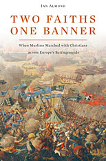 Cover: Two Faiths, One Banner: When Muslims Marched with Christians across Europe's Battlegrounds