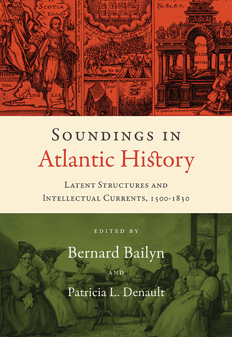 Cover: Soundings in Atlantic History: Latent Structures and Intellectual Currents, 1500–1830, from Harvard University Press