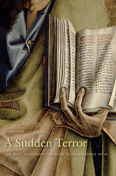 Cover: A Sudden Terror: The Plot to Murder the Pope in Renaissance Rome, from Harvard University Press
