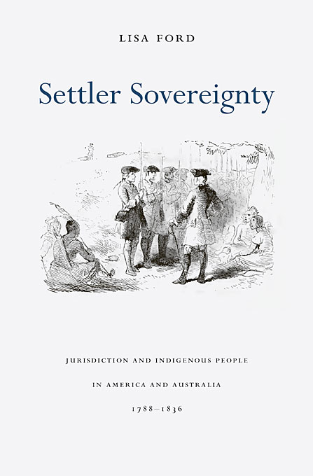 Cover: Settler Sovereignty: Jurisdiction and Indigenous People in America and Australia, 1788–1836, from Harvard University Press