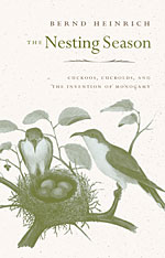 Jacket: The Nesting Season: Cuckoos, Cuckolds, and the Invention of Monogamy, by Bernd Heinrich, from Harvard University Press