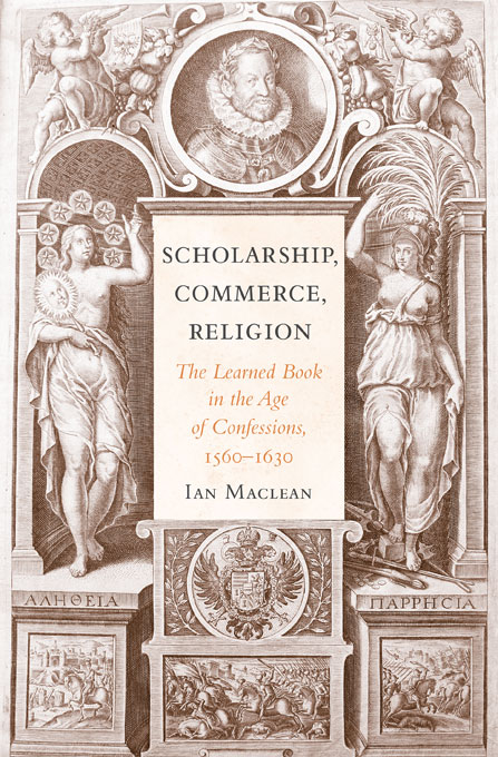 Cover: Scholarship, Commerce, Religion: The Learned Book in the Age of Confessions, 1560–1630, from Harvard University Press