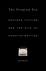 Jacket: The Program Era: Postwar Fiction and the Rise of Creative Writing, by Mark McGurl, from Harvard University Press