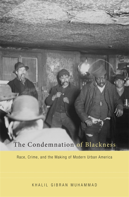 Cover: The Condemnation of Blackness: Race, Crime, and the Making of Modern Urban America, from Harvard University Press