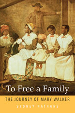 Cover: To Free a Family: The Journey of Mary Walker