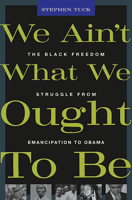 Cover: We Ain't What We Ought To Be: The Black Freedom Struggle from Emancipation to Obama, from Harvard University Press