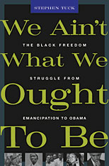 Cover: We Ain't What We Ought To Be: The Black Freedom Struggle from Emancipation to Obama