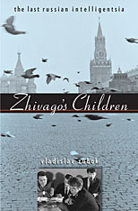 Cover: Zhivago's Children: The Last Russian Intelligentsia